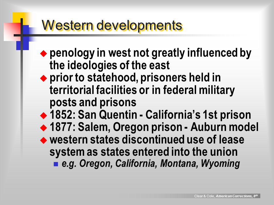 Clear & Cole, American Corrections, 8 th Western developments penology in west not greatly influenced by the ideologies of the east prior to statehood