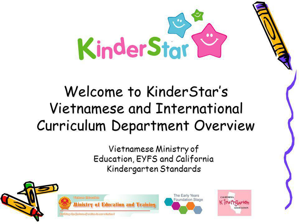Vietnamese Ministry of Education, EYFS and California Kindergarten Standards Welcome to KinderStars Vietnamese and International Curriculum Department