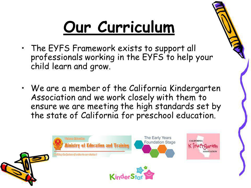 Our Curriculum The EYFS Framework exists to support all professionals working in the EYFS to help your child learn and grow. We are a member of the Ca