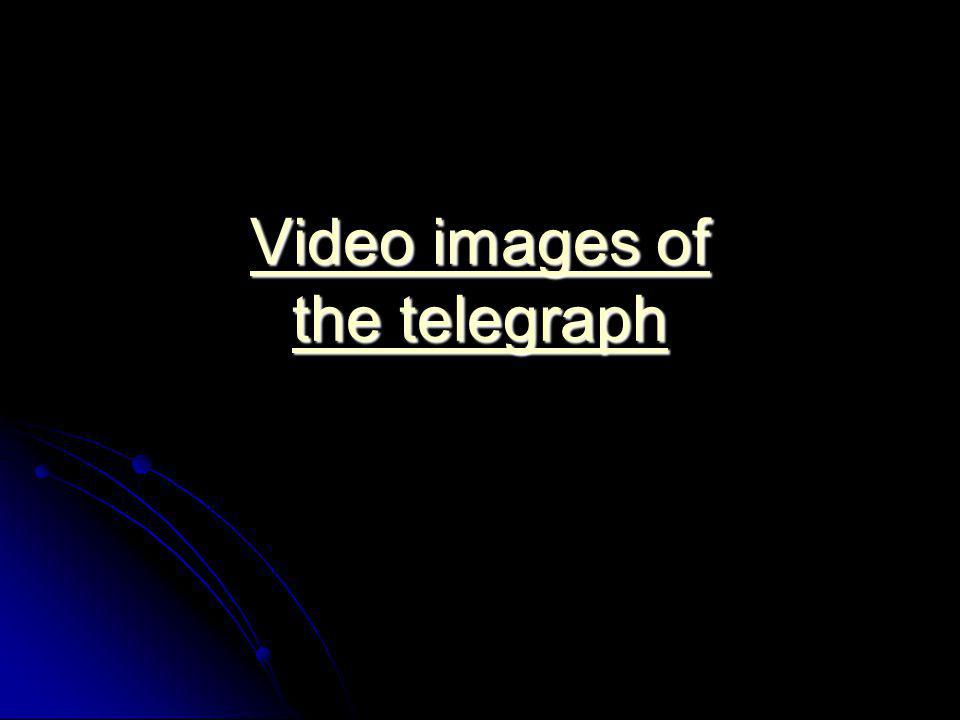 Video images of the telegraph Video images of the telegraph