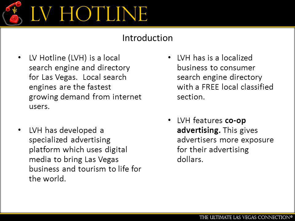 Introduction LV Hotline (LVH) is a local search engine and directory for Las Vegas.