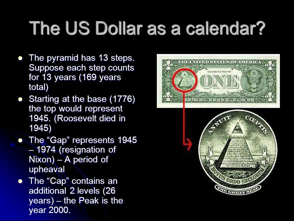 The US Dollar as a calendar.The pyramid has 13 steps.