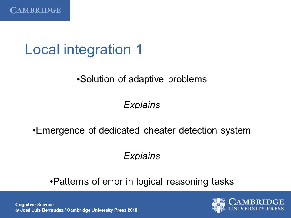 Cognitive Science José Luis Bermúdez / Cambridge University Press 2010 Local integration 1 Solution of adaptive problems Explains Emergence of dedicat