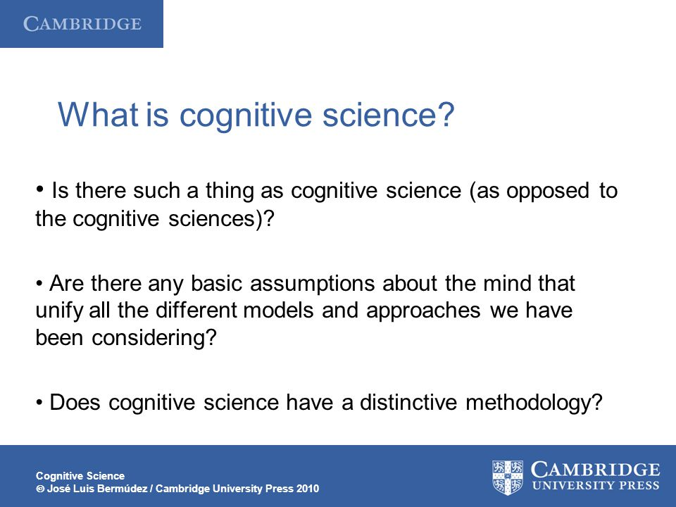Cognitive Science José Luis Bermúdez / Cambridge University Press 2010 What is cognitive science? Is there such a thing as cognitive science (as oppos
