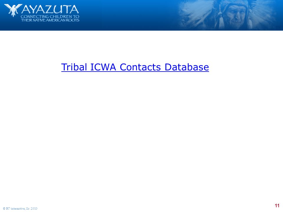 11 © H7 interactive, llc 2010 Tribal ICWA Contacts Database