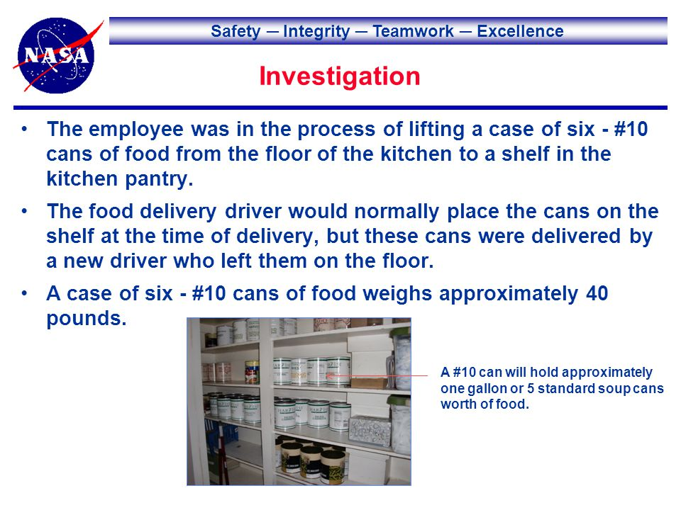 Safety Integrity Teamwork Excellence Investigation The employee was in the process of lifting a case of six - #10 cans of food from the floor of the k