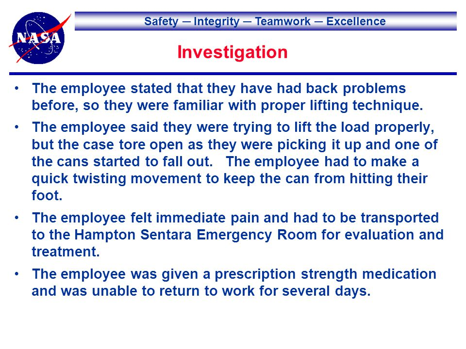 Safety Integrity Teamwork Excellence Root and Proximate Causes Root Cause – The employee did not plan their lift properly to account for known back problems.