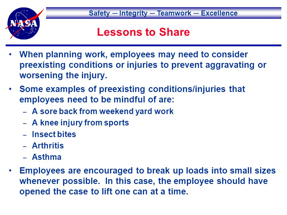 Safety Integrity Teamwork Excellence Lessons to Share When moving or lifting objects, good technique is imperative.