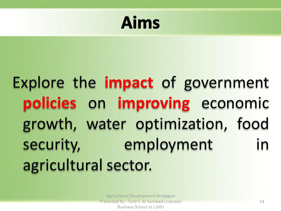 Explore the impact of government policies on improving economic growth, water optimization, food security, employment in agricultural sector.