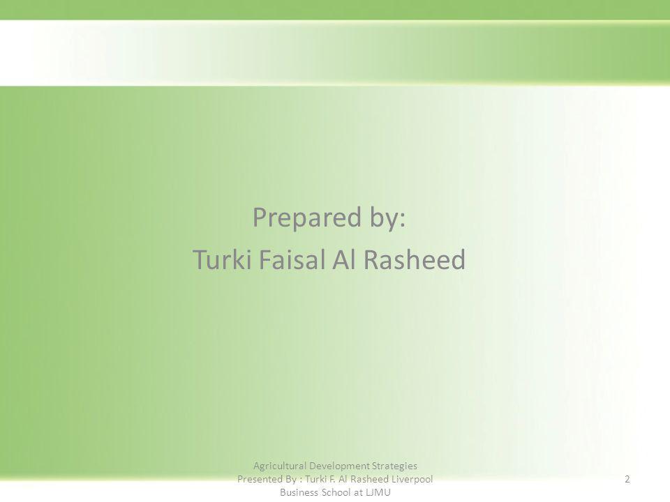 Prepared by: Turki Faisal Al Rasheed 2 Agricultural Development Strategies Presented By : Turki F.