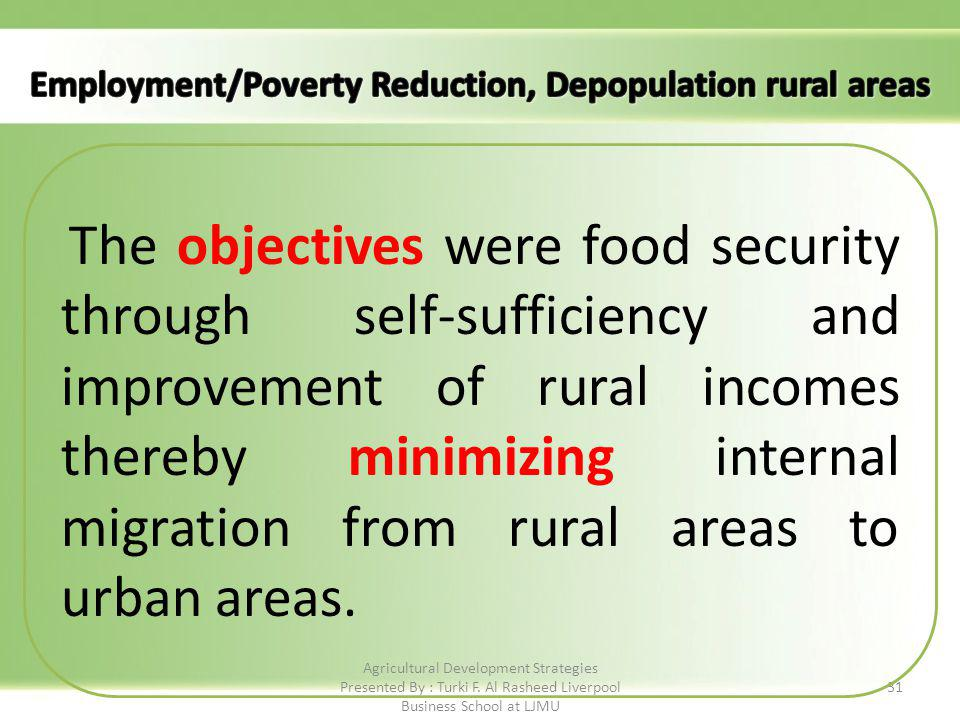 31 The objectives were food security through self-sufficiency and improvement of rural incomes thereby minimizing internal migration from rural areas to urban areas.