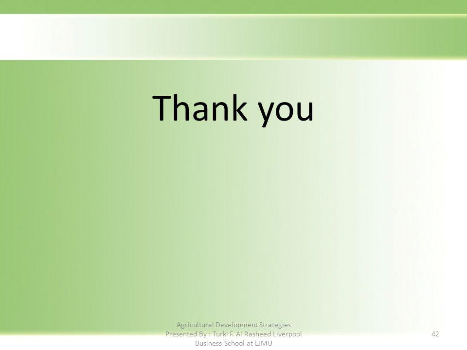 Thank you 42 Agricultural Development Strategies Presented By : Turki F.