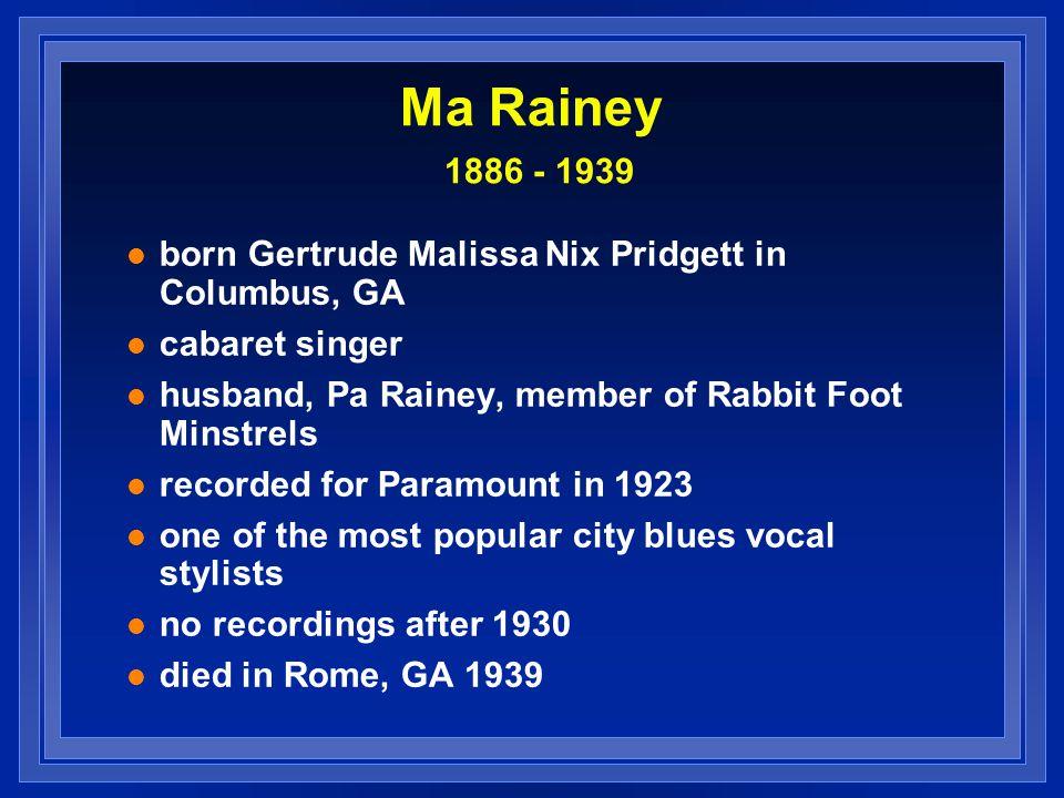 born Gertrude Malissa Nix Pridgett in Columbus, GA cabaret singer husband, Pa Rainey, member of Rabbit Foot Minstrels recorded for Paramount in 1923 o