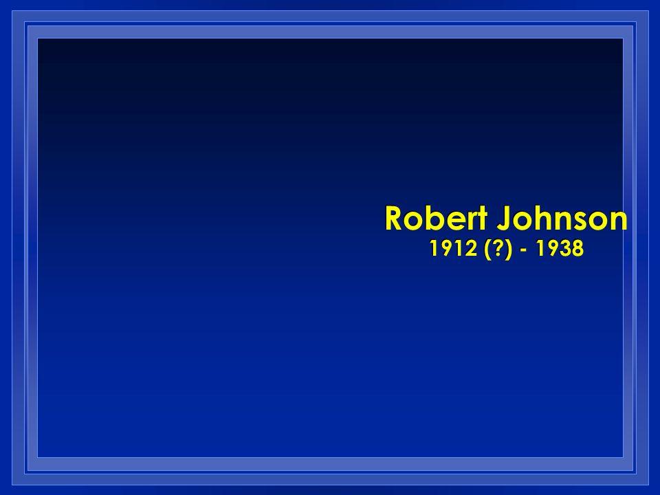 Robert Johnson 1912 (?) - 1938