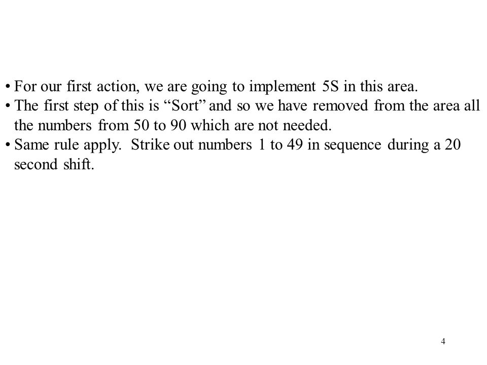 For our first action, we are going to implement 5S in this area. The first step of this is Sort and so we have removed from the area all the numbers f