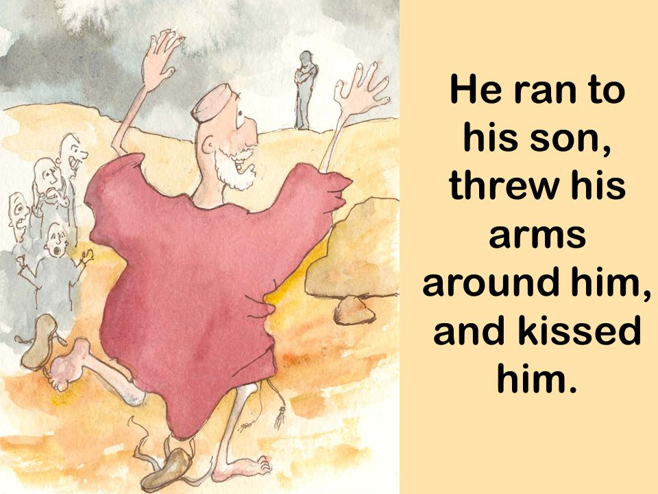 He ran to his son, threw his arms around him, and kissed him.