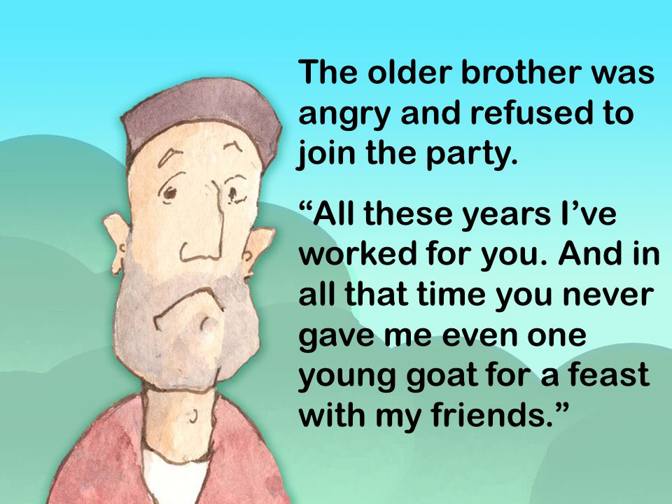 The older brother was angry and refused to join the party.