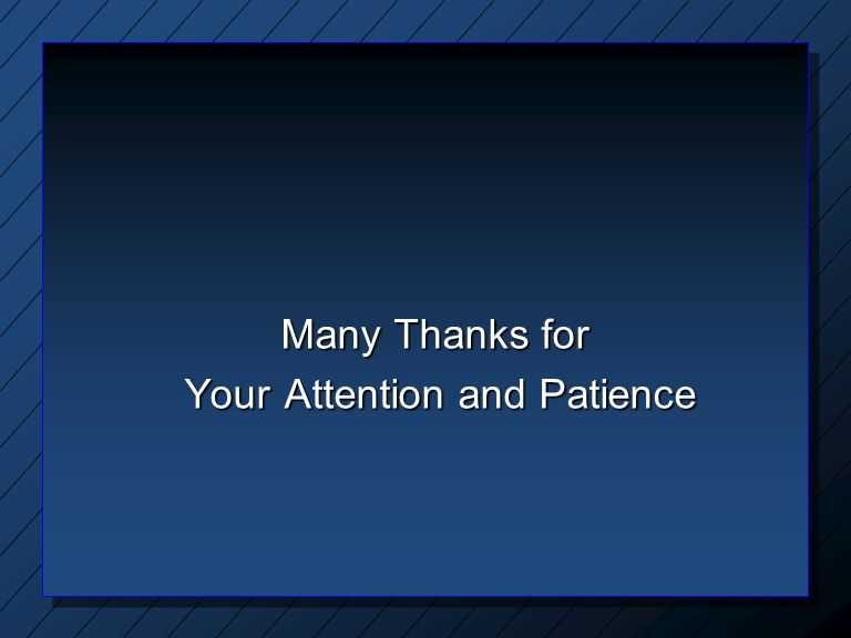 Many Thanks for Your Attention and Patience Your Attention and Patience