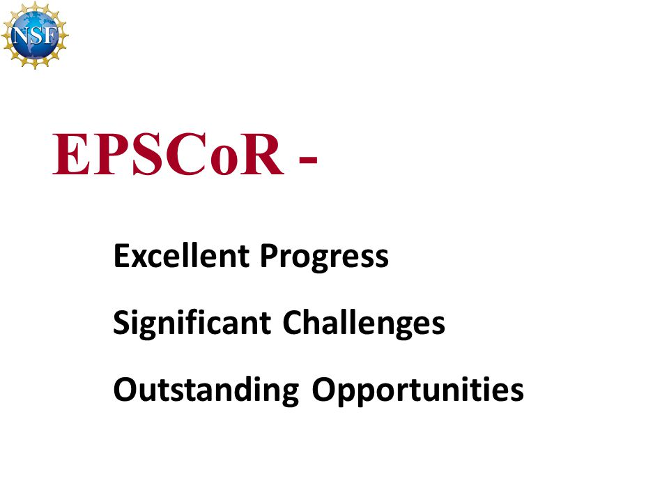 EPSCoR - Excellent Progress Significant Challenges Outstanding Opportunities