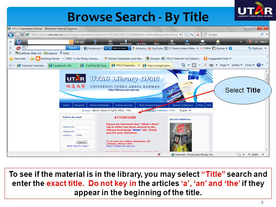 Browse Search - By Title To see if the material is in the library, you may select Title search and enter the exact title. Do not key in the articles a