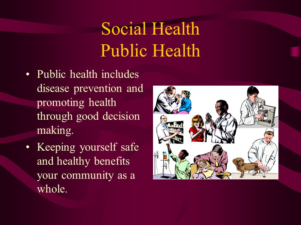 Social Health Public Health Public health includes disease prevention and promoting health through good decision making.