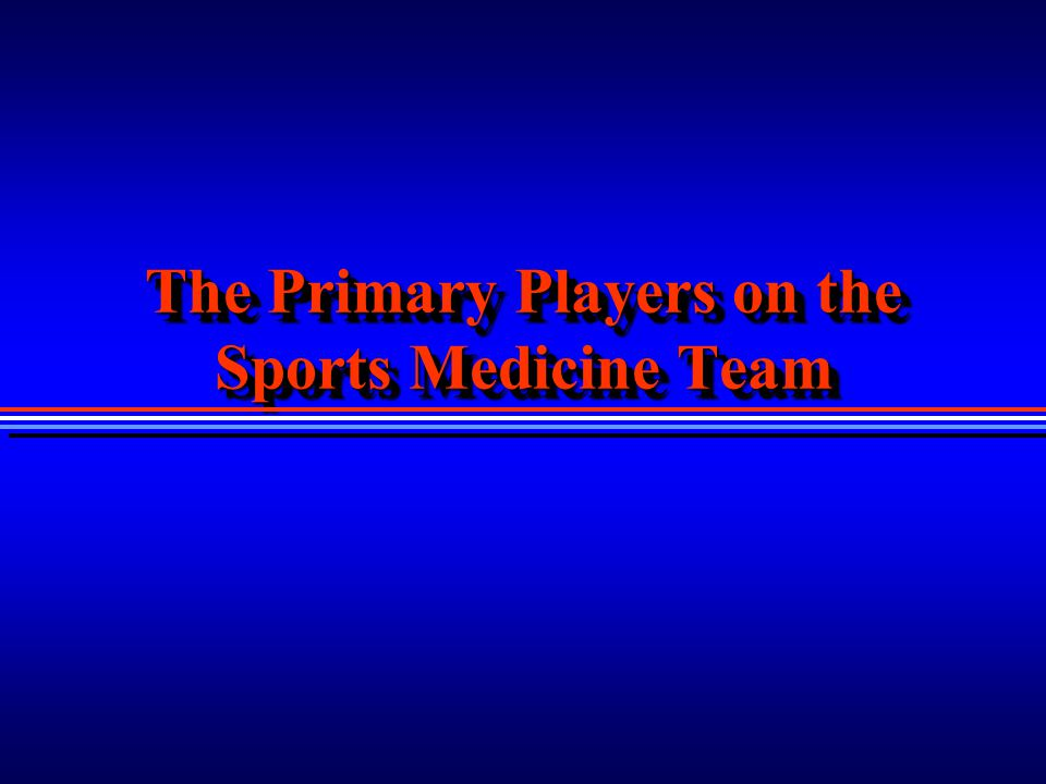 The Primary Players on the Sports Medicine Team