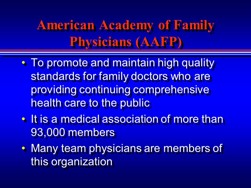American Academy of Family Physicians (AAFP) To promote and maintain high quality standards for family doctors who are providing continuing comprehens