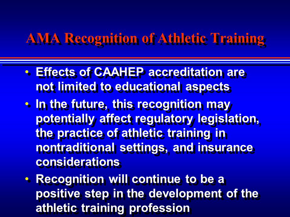 AMA Recognition of Athletic Training Effects of CAAHEP accreditation are not limited to educational aspects In the future, this recognition may potent