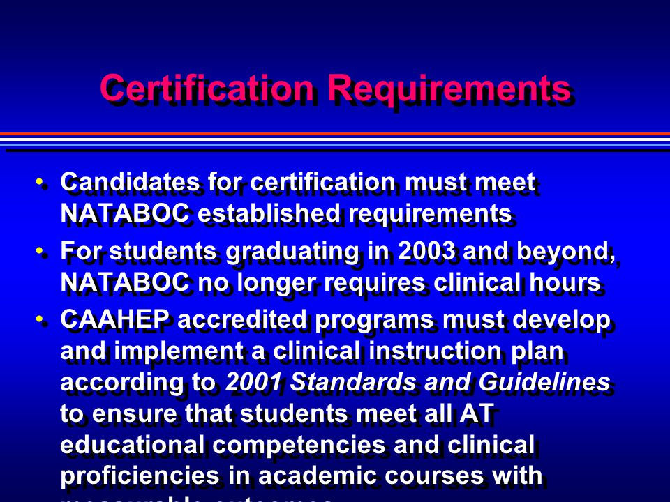 Certification Requirements Candidates for certification must meet NATABOC established requirements For students graduating in 2003 and beyond, NATABOC