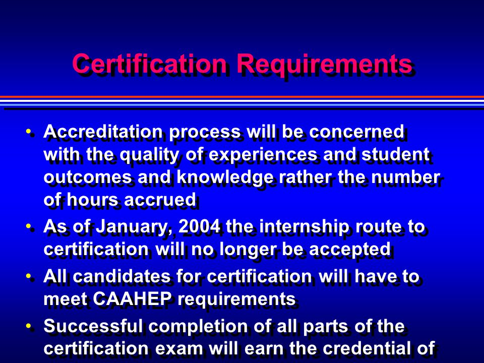 Certification Requirements Accreditation process will be concerned with the quality of experiences and student outcomes and knowledge rather the numbe