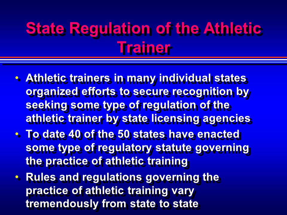 State Regulation of the Athletic Trainer Athletic trainers in many individual states organized efforts to secure recognition by seeking some type of r