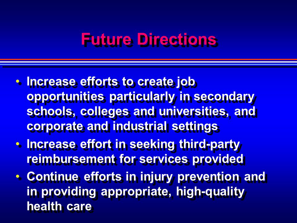 Future Directions Increase efforts to create job opportunities particularly in secondary schools, colleges and universities, and corporate and industr