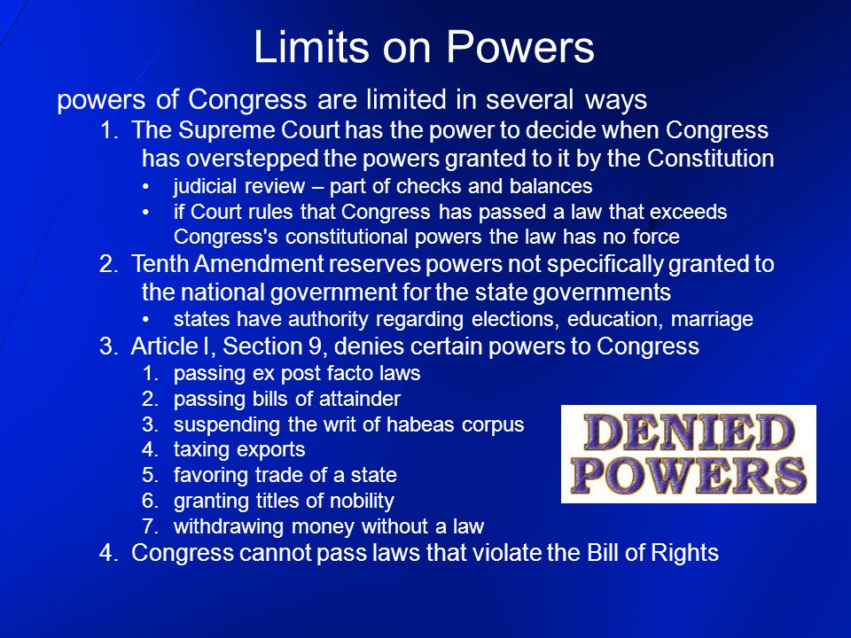 Limits on Powers powers of Congress are limited in several ways 1.The Supreme Court has the power to decide when Congress has overstepped the powers g
