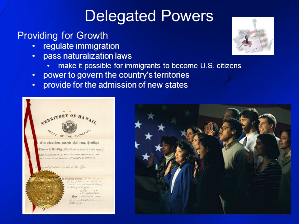 Delegated Powers Providing for Growth regulate immigration pass naturalization laws make it possible for immigrants to become U.S. citizens power to g