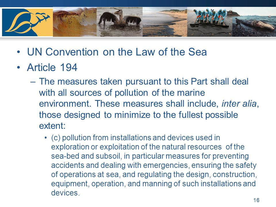 UN Convention on the Law of the Sea Article 194 –The measures taken pursuant to this Part shall deal with all sources of pollution of the marine environment.