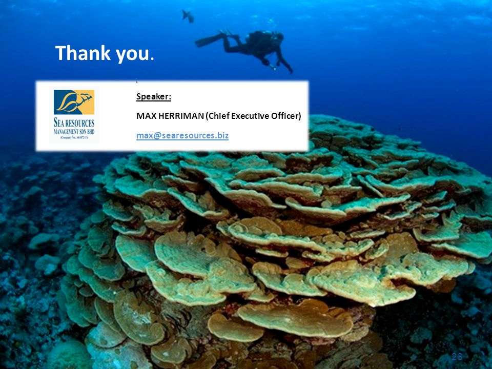 26 1 Speaker: MAX HERRIMAN (Chief Executive Officer) max@searesources.biz Thank you.