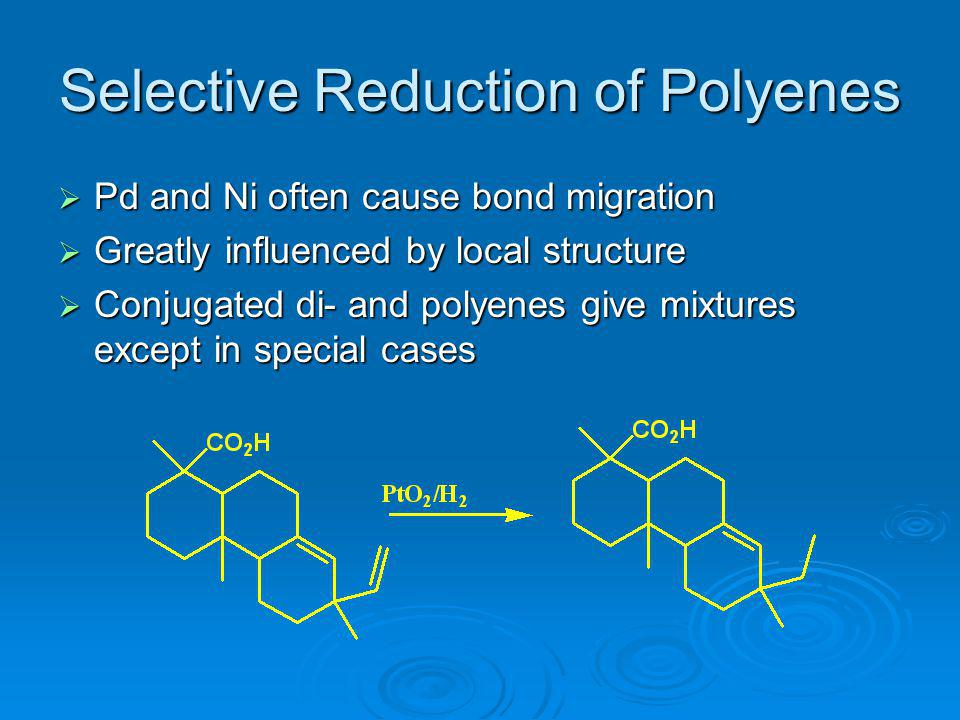Selective Reduction of Polyenes Pd and Ni often cause bond migration Pd and Ni often cause bond migration Greatly influenced by local structure Greatl