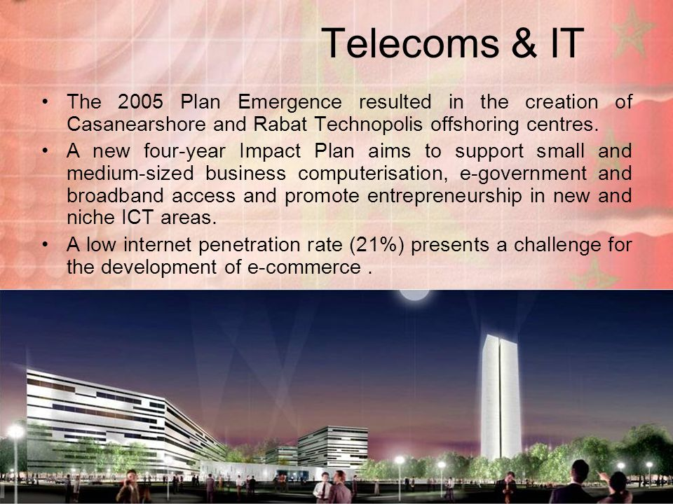 15 Telecoms & IT The 2005 Plan Emergence resulted in the creation of Casanearshore and Rabat Technopolis offshoring centres.