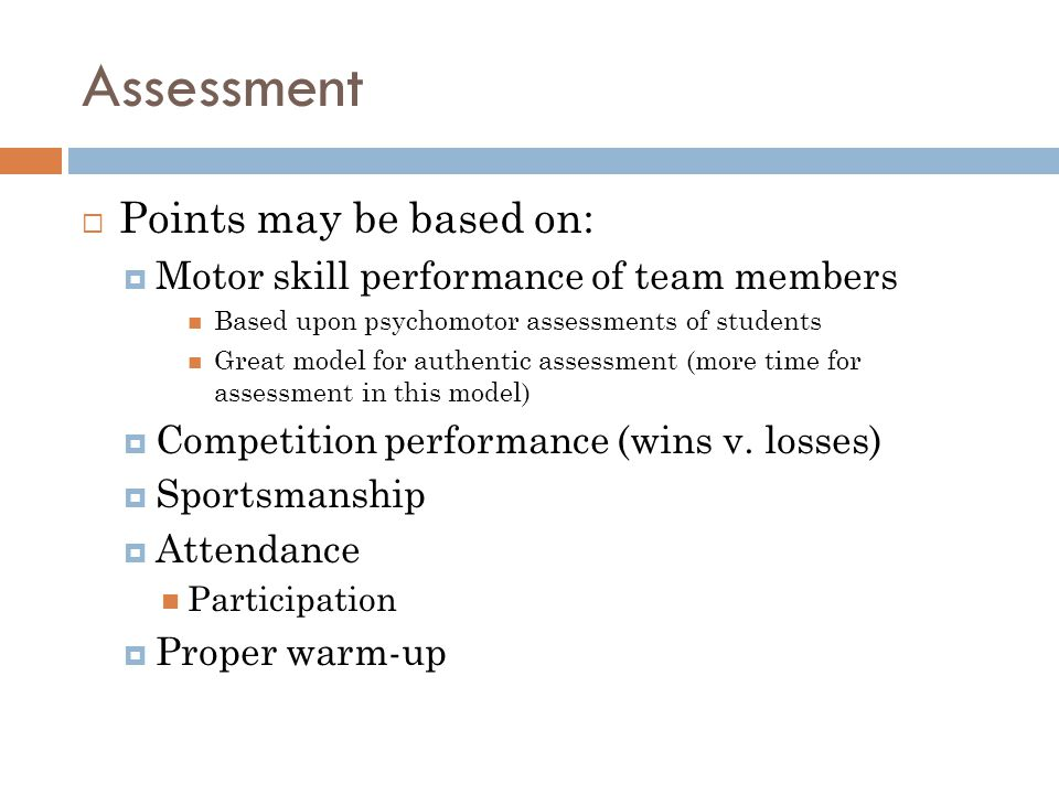 Assessment Points may be based on: Motor skill performance of team members Based upon psychomotor assessments of students Great model for authentic as