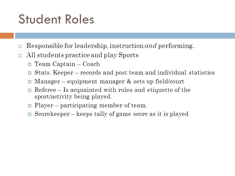 Student Roles Responsible for leadership, instruction and performing. All students practice and play Sports Team Captain – Coach Stats. Keeper – recor