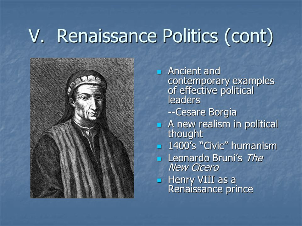 V. Renaissance Politics (cont) Ancient and contemporary examples of effective political leaders Ancient and contemporary examples of effective politic
