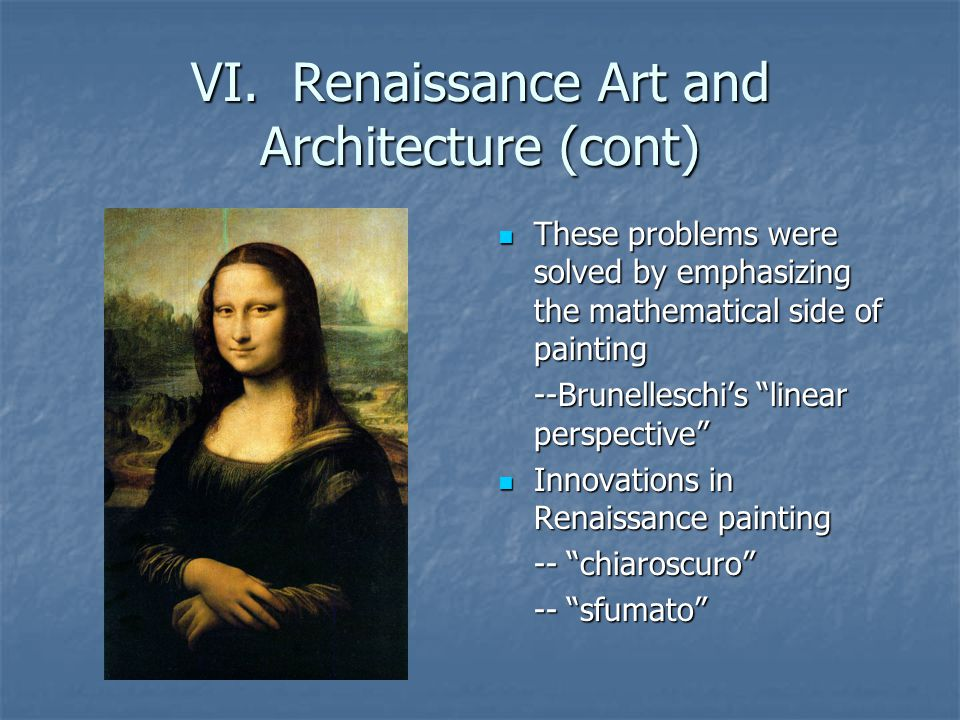 VI. Renaissance Art and Architecture (cont) These problems were solved by emphasizing the mathematical side of painting These problems were solved by