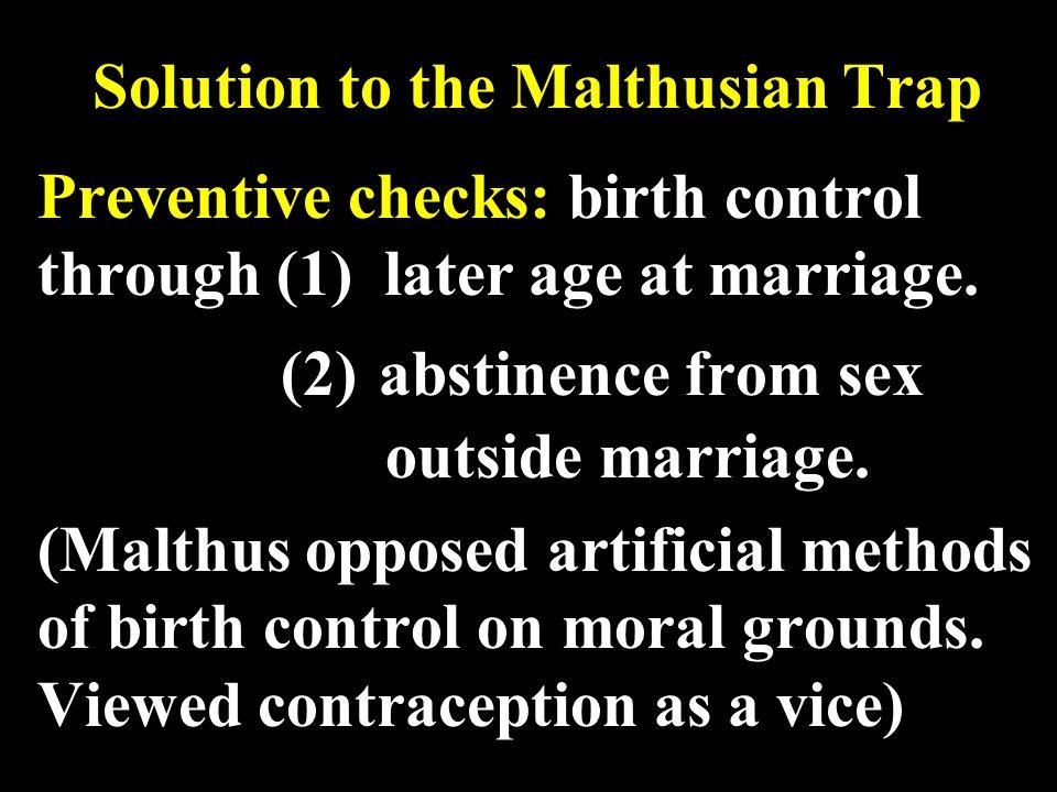 Solution to the Malthusian Trap Preventive checks: birth control through (1) later age at marriage.