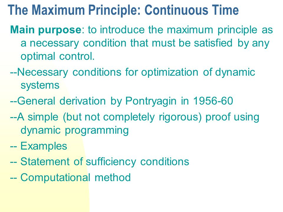 The Maximum Principle: Continuous Time Main purpose: to introduce the maximum principle as a necessary condition that must be satisfied by any optimal control.