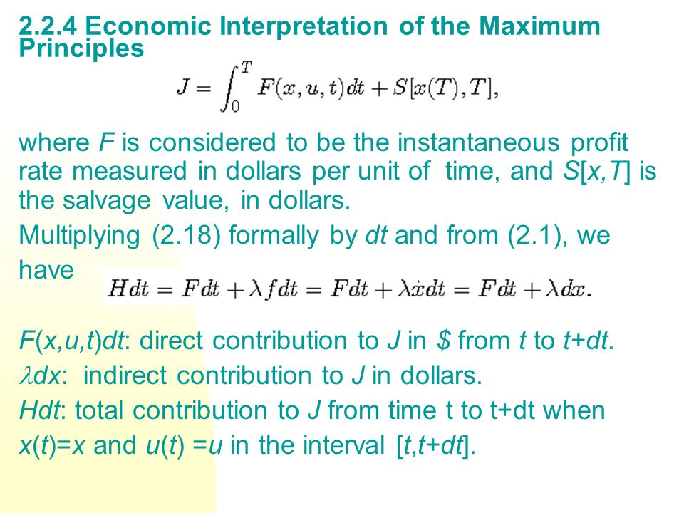 2.2.4 Economic Interpretation of the Maximum Principles where F is considered to be the instantaneous profit rate measured in dollars per unit of time, and S[x,T] is the salvage value, in dollars.