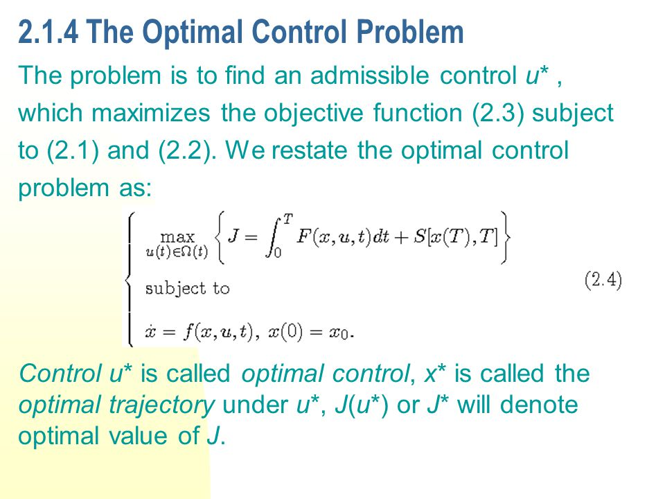 2.1.4 The Optimal Control Problem The problem is to find an admissible control u*, which maximizes the objective function (2.3) subject to (2.1) and (2.2).