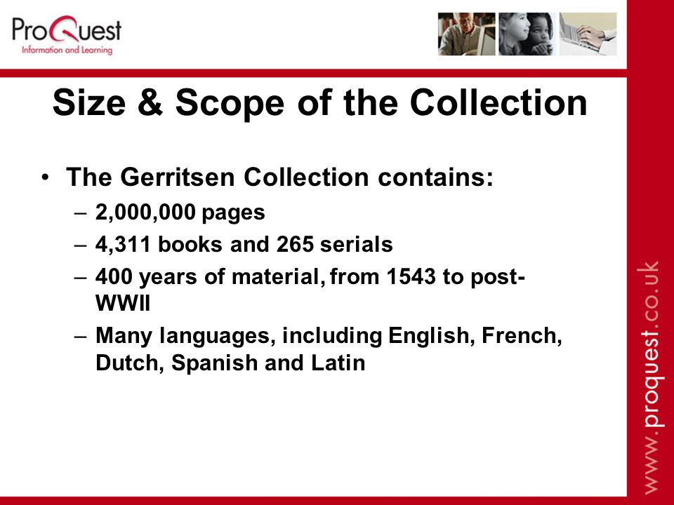 The Gerritsen Collection contains: –2,000,000 pages –4,311 books and 265 serials –400 years of material, from 1543 to post- WWII –Many languages, including English, French, Dutch, Spanish and Latin Size & Scope of the Collection