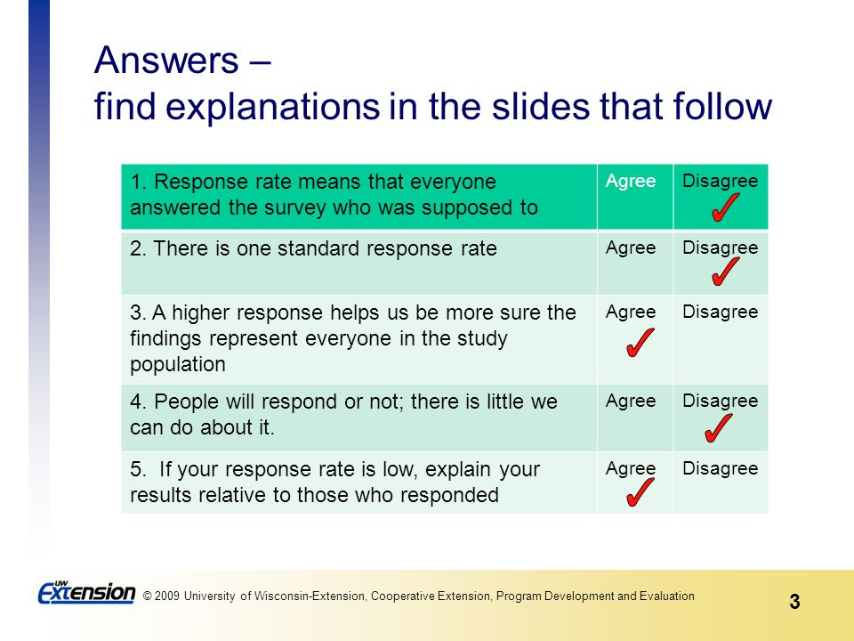 3 © 2009 University of Wisconsin-Extension, Cooperative Extension, Program Development and Evaluation Answers – find explanations in the slides that f