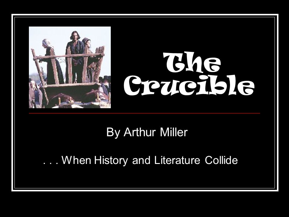 The Crucible By Arthur Miller... When History and Literature Collide