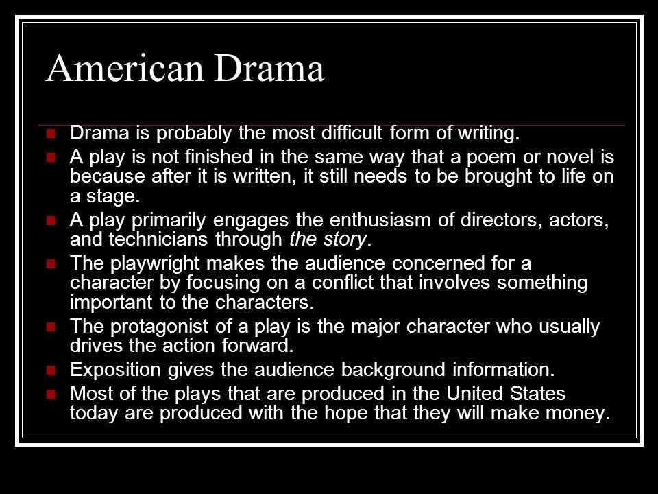 American Drama Drama is probably the most difficult form of writing. A play is not finished in the same way that a poem or novel is because after it i
